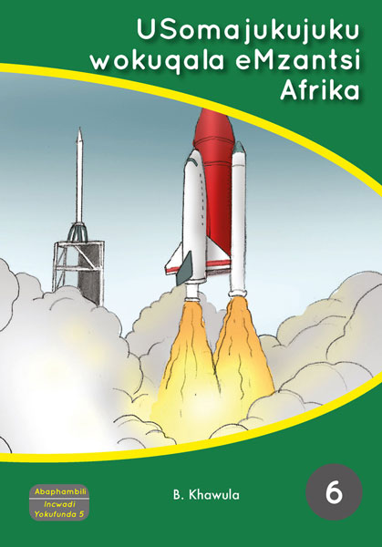 USomajukujuku-wokuqala-eMzantsi-Afrika-IBanga-6-Abaphambili-Incwadi-Yokufunda-cover600
